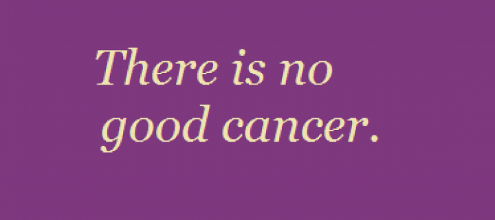There Is No Good Cancer To Get.